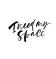 i need my space phrase modern calligraphy vector image