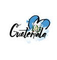 welcome to guatemala guatemala city card and vector image vector image