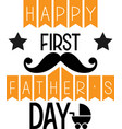 happy first fathers day on white background vector image vector image