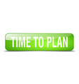 time to plan green square 3d realistic isolated vector image vector image