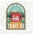 home is where you tent is patch happy camper vector image vector image