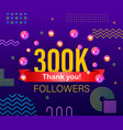 thank you 300k followers numbers congratulating vector image vector image