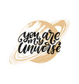 you are my universe hand lettering drawn vector image