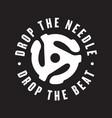 drop the needle drop the beat vinyl record logo vector image vector image