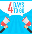 male hand holding megaphone with 4 days to go vector image vector image