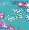 hand lettered text stay positive inspirational vector image