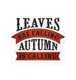 leaves are falling autumn is calling vector image