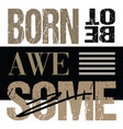 born to be awesome shirt print typographic design vector image vector image