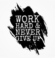 work hard amp never give up shirt and apparel vector image vector image