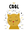 cute little kitten be cool text vector image vector image