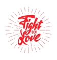 Fight for love Hand-lettering text Handmade vector image vector image