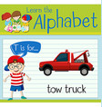 Flashcard letter T is for tow truck vector image vector image