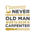 never underestimate an old man good for print vector image