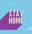 stay home poster vector image vector image