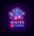 winter is coming a neon sign on winter holidays vector image