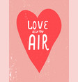 love is in the air hand drawn lettering design vector image vector image