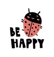 be happy vector image vector image