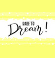 calligraphy of motivational phrase dare to dream vector image