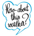 expression for phrase how about this weather vector image