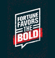fortune favors the bold inspiring creative vector image