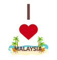 i love malaysia travel palm summer lounge vector image vector image