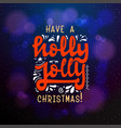 have a holly jolly christmas typographic emblem vector image vector image