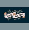 happy birthday retro greeting card vector image vector image