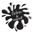 Believe in yourself Motivational and inspirational vector image vector image