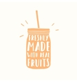 Freshly made with real fruits Juice or smoothie vector image