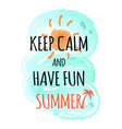 keep calm and have fun summer poster with sky sea vector image
