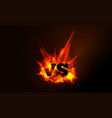 vs comparison of a background with a fiery vector image vector image