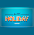 happy holiday card text on blue background vector image vector image