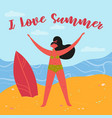i love summer perfect surf trip a girl vector image