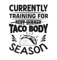 taco quote and saying currently training for taco vector image vector image