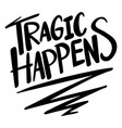 word expression for tragic happens vector image vector image