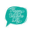 happy teachers day hand lettering in speech vector image