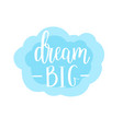 dream big lettering calligraphy design vector image vector image