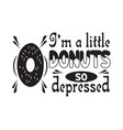 donuts quote and saying i am a little donuts vector image