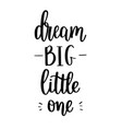 dream big little one lettering calligraphy vector image vector image