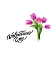 valentine day lettering and tulip bouquet vector image vector image