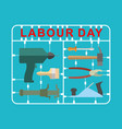 labor day is set of tools plastic kit with vector image