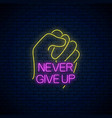 never give up - glowing neon inscription phrase vector image vector image
