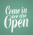 come in we are open vector image vector image