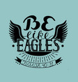 hand lettering be like eagles with wings vector image vector image