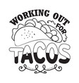 taco quote and saying working out tacos vector image vector image