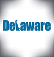 Delaware state graphic vector image vector image