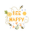 be happy quote funny phrase bee flowers honey cute vector image vector image