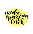 make your own luck lettering vector image vector image