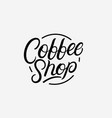 coffee shop hand written lettering logo vector image