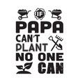 father day quote and saying if papa can not plant vector image vector image